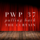 PWP 37 | Parents Who Pull Back the Curtain