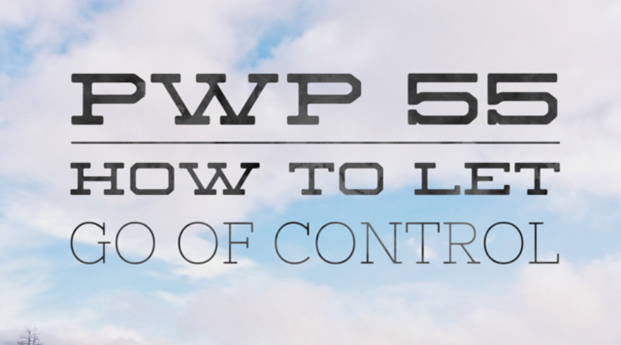 PWP 55 | How to Let Go of Control
